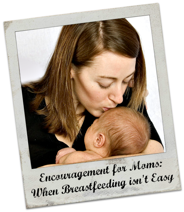 Encouragement for First Time Moms: When Breastfeeding Isn't Easy