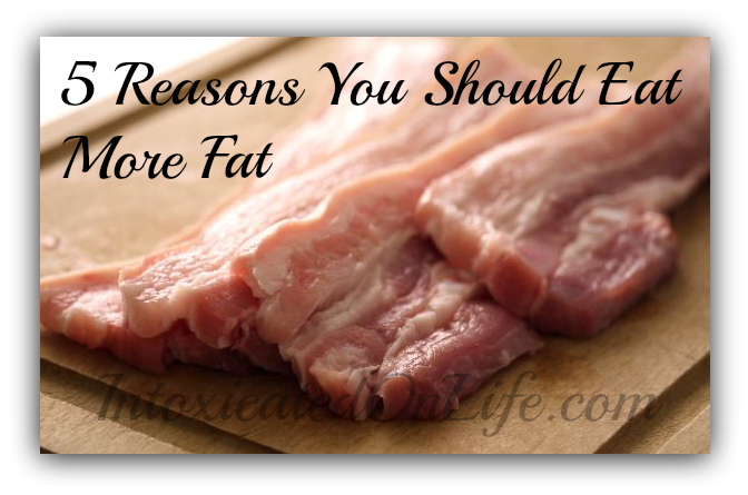 5 Reasons You Should Eat More Fat