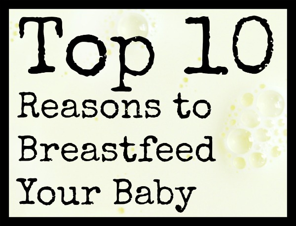 Top 10 Reasons to Breastfeed Your Baby