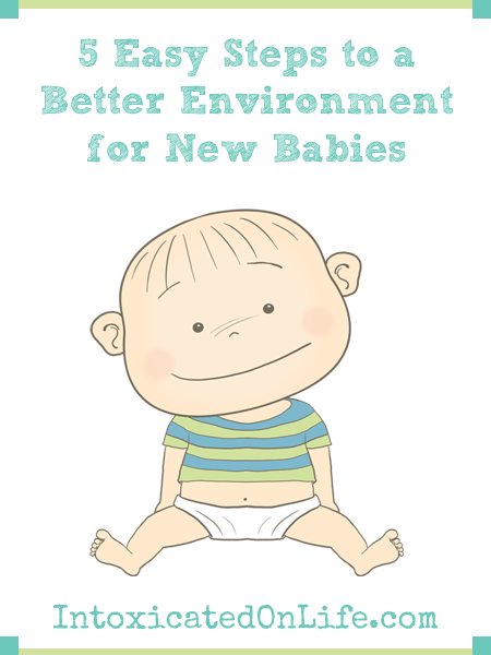 5 Easy Steps to a Better Environment for New Babies on IntoxicatedOnLife.com