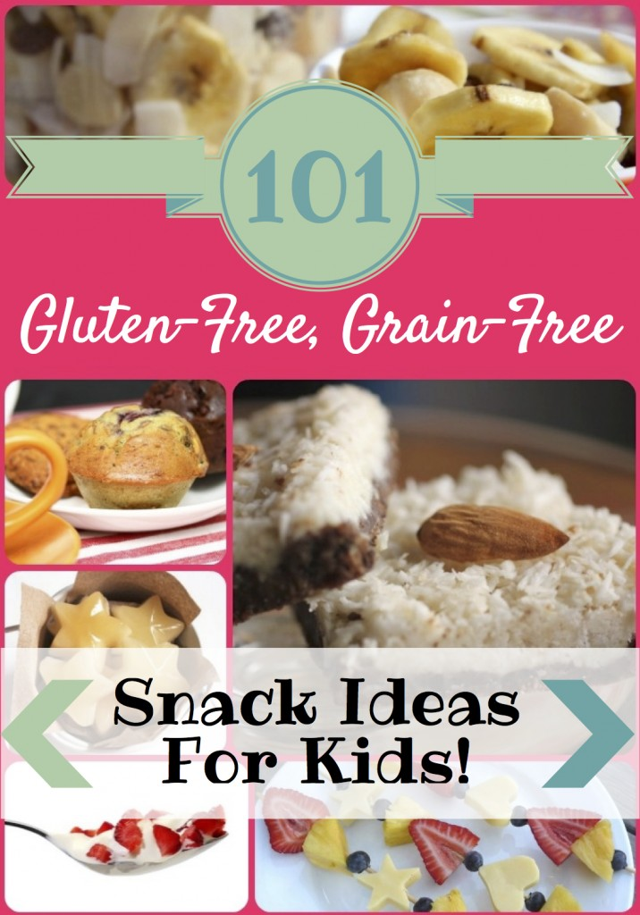 101 Easy, Delicious, Gluten-Free, Grain-Free Snack Ideas for Kids!