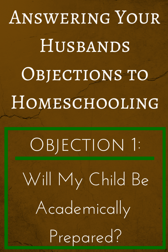 Answering Your Husbands Objection to Homeschooling (Pt 1): Will my child be academically prepared? Will they be ready for college? (Part of the Homeschooling 101 series)