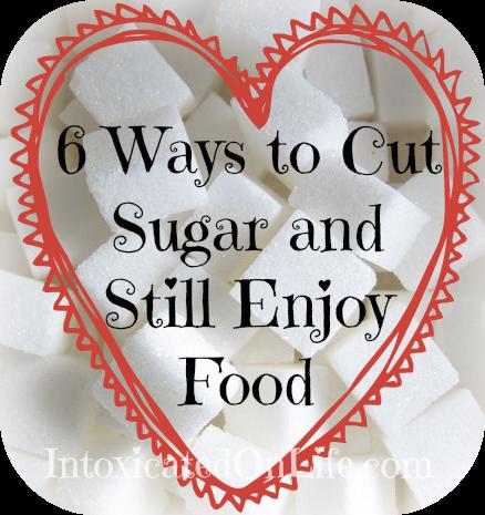 6 Ways to Cut Sugar and Still Enjoy Food