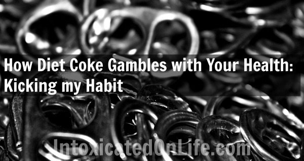 How Diet Coke Gambles With Your Health- Kicking My Habit